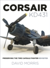 Corsair KD431 : Preserving The Time Capsule Fighter Revisited - Book