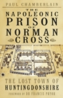 The Napoleonic Prison of Norman Cross : The Lost Town of Huntingdonshire - Book