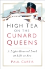 High Tea on the Cunard Queens : A Light-hearted Look at Life at Sea - Book