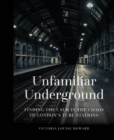Unfamiliar Underground : Finding the Calm in the Chaos of London's Tube Stations - Book