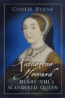 Katherine Howard : Henry VIII's Slandered Queen - Book