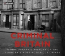 Criminal Britain : A Photographic History of the Country's Most Notorious Crimes - Book
