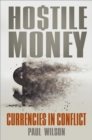 Hostile Money : Currencies in Conflict - Book