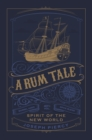 A Rum Tale : Spirit of the New World - Book