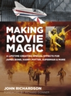 Making Movie Magic : A Lifetime Creating Special Effects for James Bond, Harry Potter, Superman & More - Book