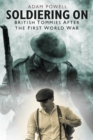 Soldiering On : British Tommies After the First World War - Book
