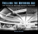 Fuelling the Motoring Age : 100 Years of British Petrol Stations - Book