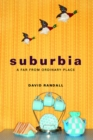 Suburbia : A Far from Ordinary Place - Book