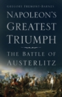Napoleon's Greatest Triumph : The Battle of Austerlitz - Book