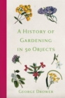 A History of Gardening in 50 Objects - eBook