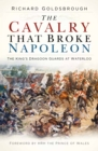 The Cavalry that Broke Napoleon : The King's Dragoon Guards at Waterloo - Book