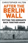After The Berlin Wall : Putting Two Germanys Back Together Again - Book