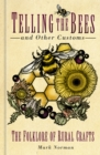 Telling the Bees and Other Customs : The Folklore of Rural Crafts - Book