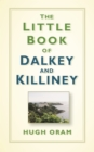 The Little Book of Dalkey and Killiney - Book