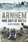 Arnhem : Nine Days of Battle - Book