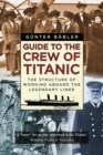 Guide to the Crew of Titanic : The Structure of Working Aboard the Legendary Liner - Book