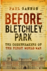 Before Bletchley Park : The Codebreakers of the First World War - Book