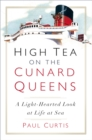High Tea on the Cunard Queens : A Light-hearted Look at Life at Sea - eBook