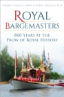 Royal Bargemasters : 800 Years at the Prow of Royal History - eBook