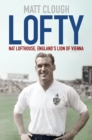 Lofty : Nat Lofthouse, England's Lion of Vienna - eBook