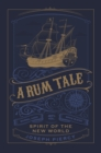 A Rum Tale : Spirit of the New World - eBook