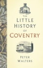 The Little History of Coventry - eBook