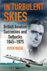 In Turbulent Skies : British Aviation Successes and Setbacks - 1945-1975 - Book