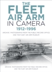 The Fleet Air Arm in Camera 1912-1996 : Archive Photographs from the Public Record Office and the Fleet Air Arm Museum - Book