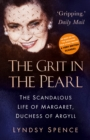 The Grit in the Pearl : The Scandalous Life of Margaret, Duchess of Argyll - Book
