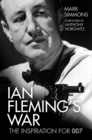 Ian Fleming's War : The Inspiration for 007 - Book