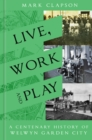 Live, Work and Play : A Centenary History of Welwyn Garden City - Book