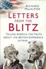 Letters from the Blitz : Telling America the Truth about the British Experience of War - Book
