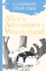Alice's Adventures in Wonderland : Illustrate Your Own - Book