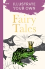 Fairy Tales : Illustrate Your Own - Book