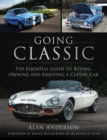 Going Classic : The Essential Guide to Buying, Owning and Enjoying a Classic Car - Book