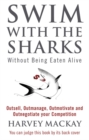 Swim With The Sharks Without Being Eaten Alive : Outsell, Outmanage, Outmotivate and Outnegotiate your Competition - Book