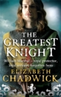 The Greatest Knight : A gripping novel about William Marshal - one of England's forgotten heroes - Book