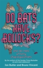 Do Bats Have Bollocks? : and 101 more utterly stupid questions - Book