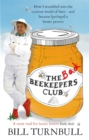 The Bad Beekeepers Club : How I stumbled into the Curious World of Bees - and became (perhaps) a Better Person - Book