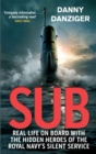 Sub : Real Life on Board with the Hidden Heroes of the Royal Navy's Silent Service - Book