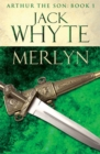 Merlyn : Legends of Camelot 6 (Arthur the Son - Book I) - Book