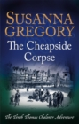 The Cheapside Corpse : The Tenth Thomas Chaloner Adventure - Book