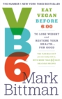 VB6 : Eat Vegan Before 6:00 to Lose Weight and Restore Your Health...For Good - Book