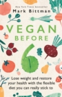Vegan Before 6 : Lose weight and restore your health with the flexible diet you can really stick to - eBook