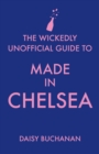 The Wickedly Unofficial Guide to Made in Chelsea - eBook