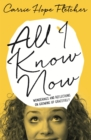 All I Know Now : Wonderings and Reflections on Growing Up Gracefully - eBook