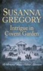 Intrigue in Covent Garden : The Thirteenth Thomas Chaloner Adventure - Book