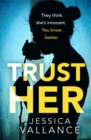 Trust Her : A gripping psychological thriller with a heart-stopping twist - Book