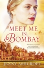 Meet Me in Bombay : An epic, heartbreaking and breathtaking World War One novel - Book