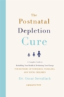 The Postnatal Depletion Cure : A Complete Guide to Rebuilding Your Health and Reclaiming Your Energy for Mothers of Newborns, Toddlers and Young Children - Book